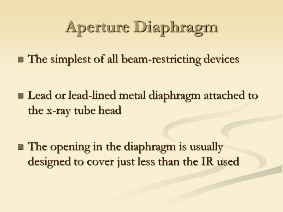 Aperture Diaphragm The simplest of all beam-restricting devices