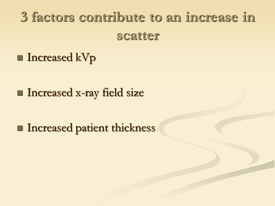 3 factors contribute to an increase in scatter