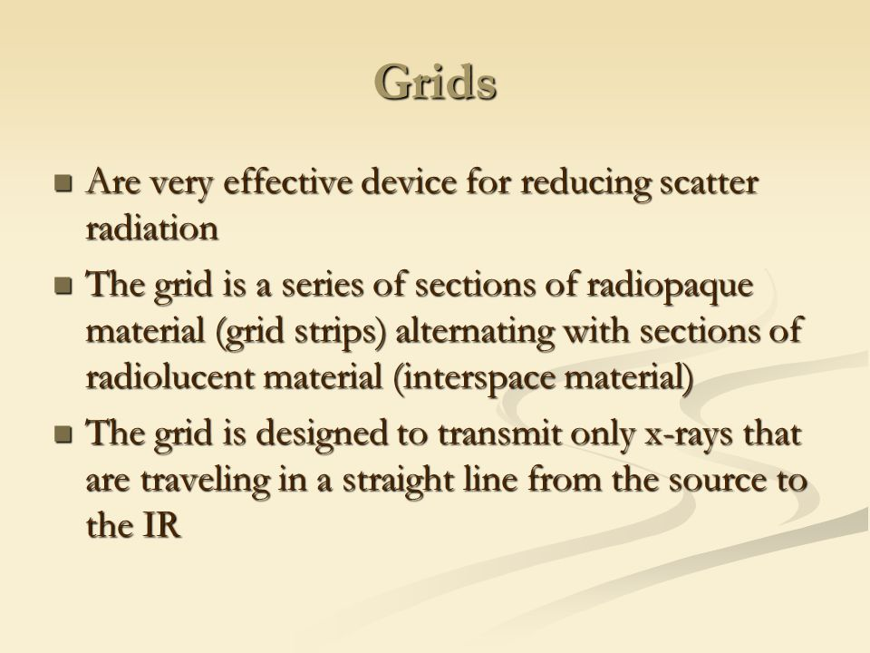 Grids Are very effective device for reducing scatter radiation
