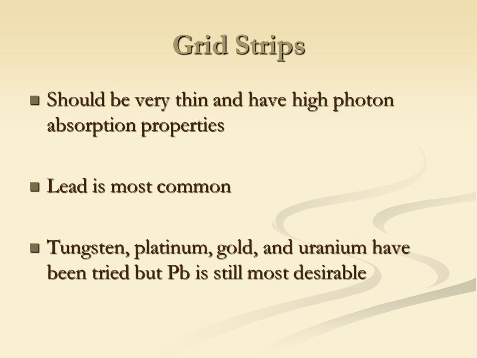 Grid Strips Should be very thin and have high photon absorption properties. Lead is most common.