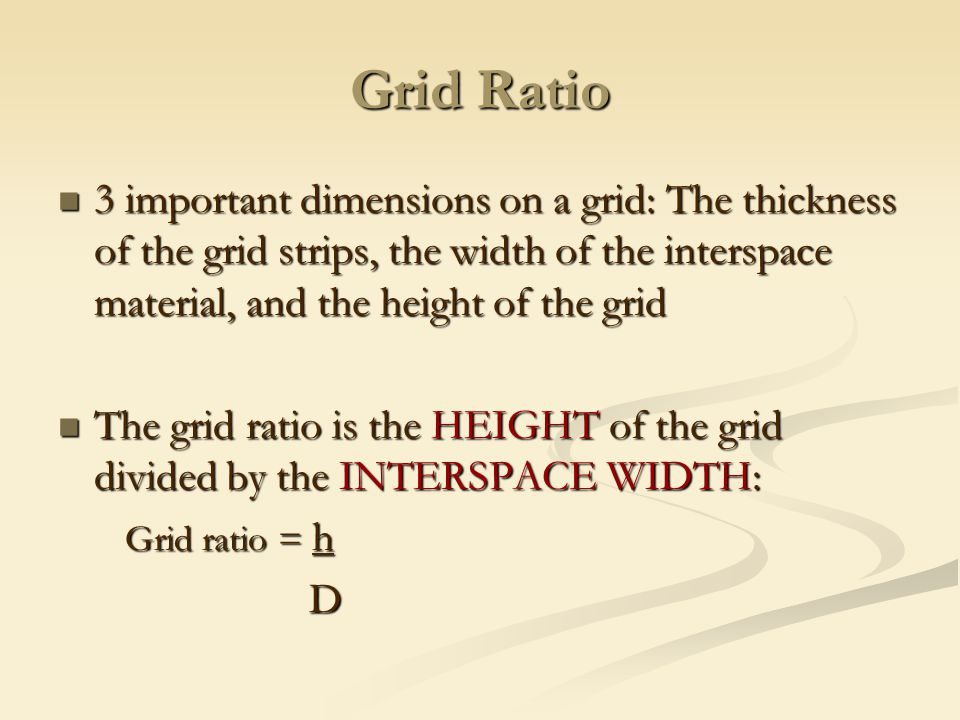 Grid Ratio 3 important dimensions on a grid: The thickness of the grid strips, the width of the interspace material, and the height of the grid.