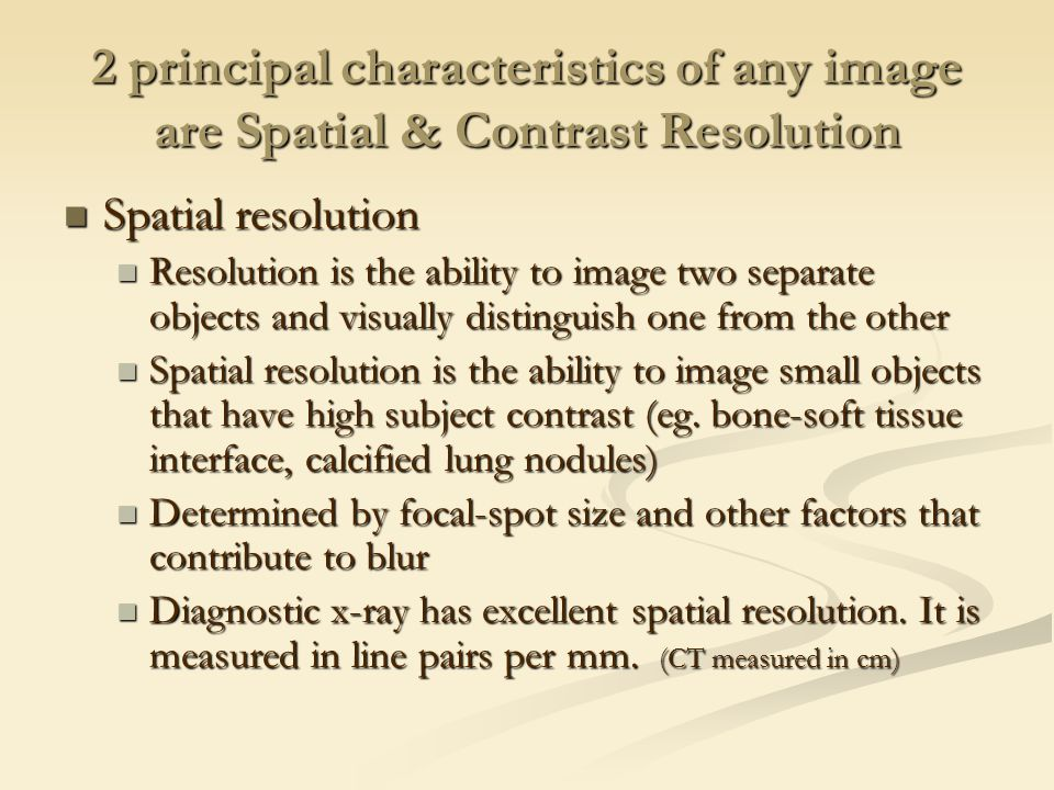 2 principal characteristics of any image are Spatial & Contrast Resolution