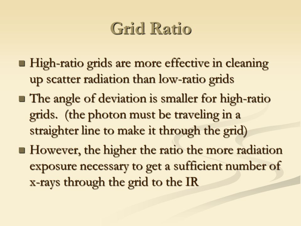 Grid Ratio High-ratio grids are more effective in cleaning up scatter radiation than low-ratio grids.