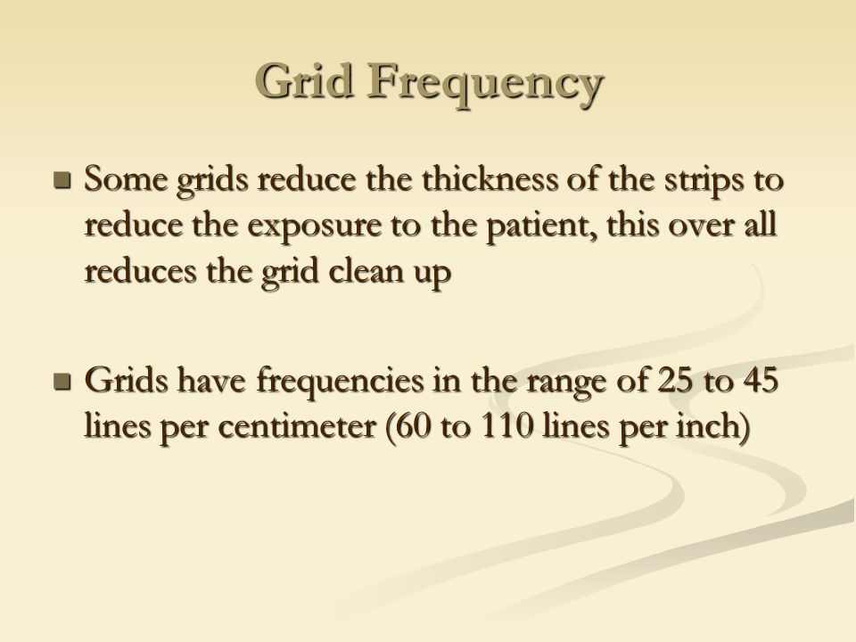 Grid Frequency Some grids reduce the thickness of the strips to reduce the exposure to the patient, this over all reduces the grid clean up.