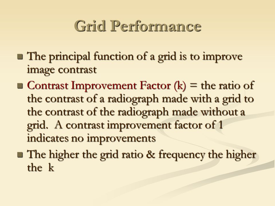 Grid Performance The principal function of a grid is to improve image contrast.