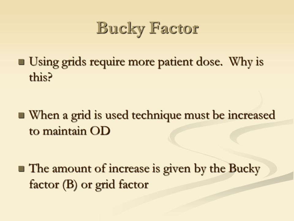 Bucky Factor Using grids require more patient dose. Why is this
