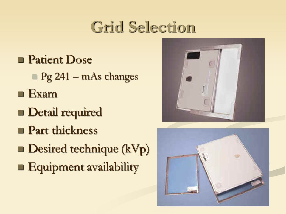 Grid Selection Patient Dose Exam Detail required Part thickness