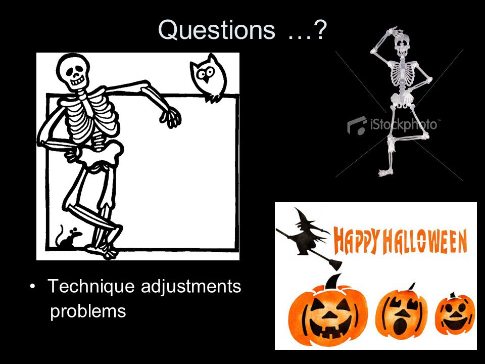Questions … Technique adjustments problems