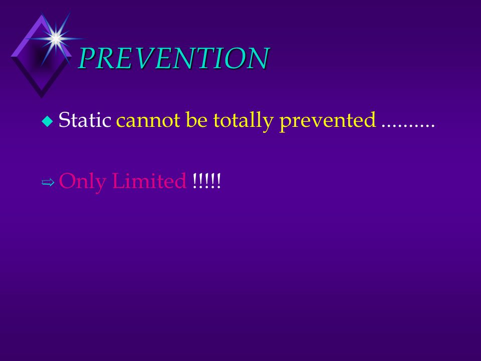PREVENTION Static cannot be totally prevented ..........