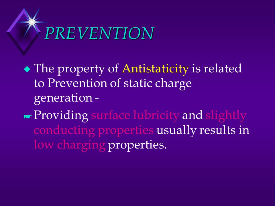 PREVENTION The property of Antistaticity is related to Prevention of static charge generation -