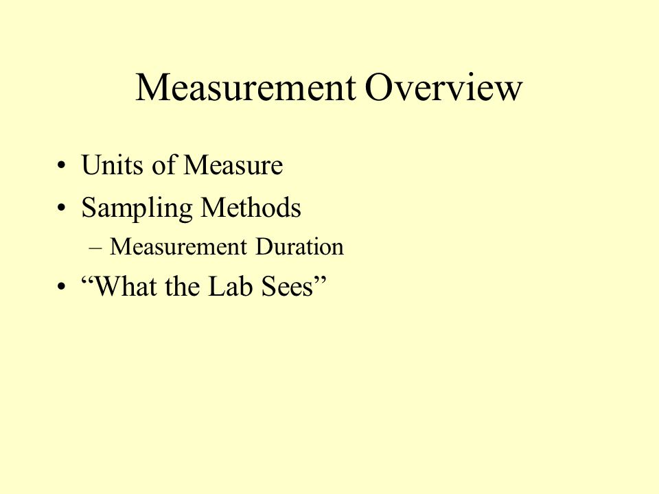 Measurement Overview Units of Measure Sampling Methods