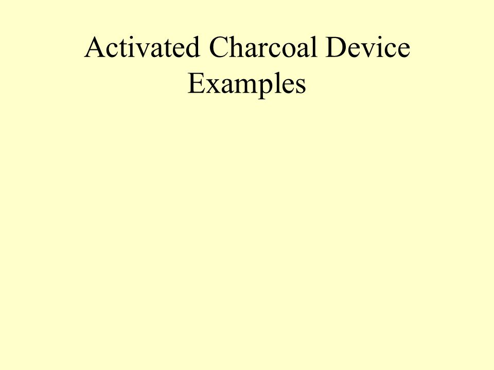 Activated Charcoal Device Examples