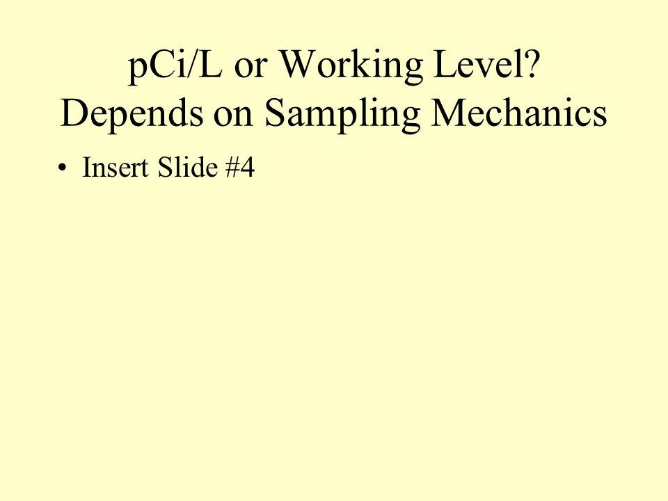 pCi/L or Working Level Depends on Sampling Mechanics