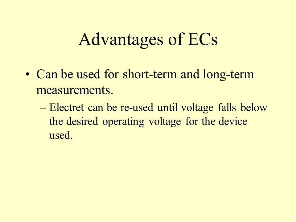 Advantages of ECs Can be used for short-term and long-term measurements.