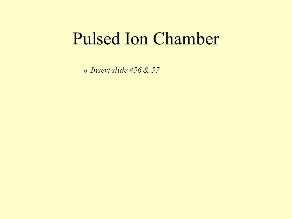 Pulsed Ion Chamber Insert slide #56 & 57