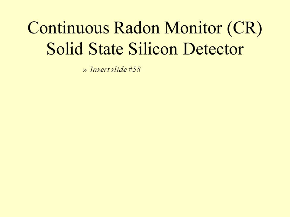 Continuous Radon Monitor (CR) Solid State Silicon Detector