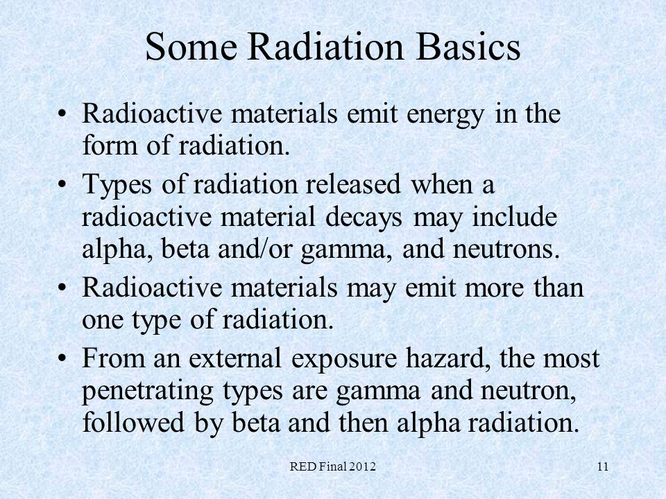 Some Radiation Basics Radioactive materials emit energy in the form of radiation.