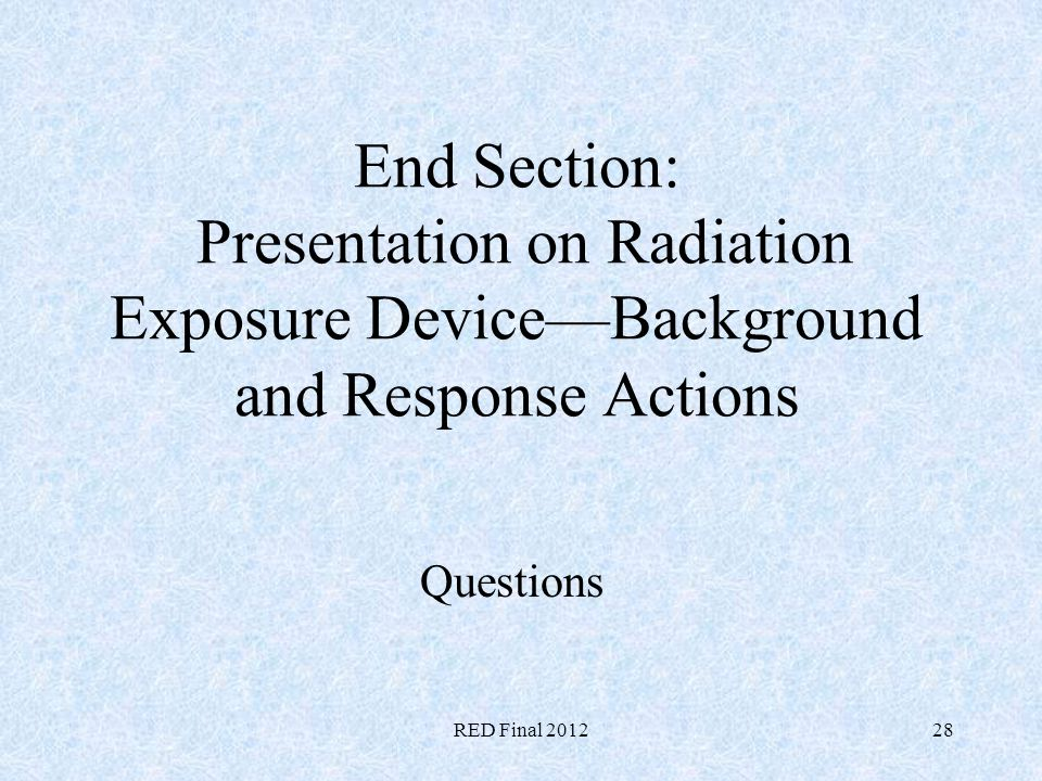 End Section: Presentation on Radiation Exposure Device—Background and Response Actions
