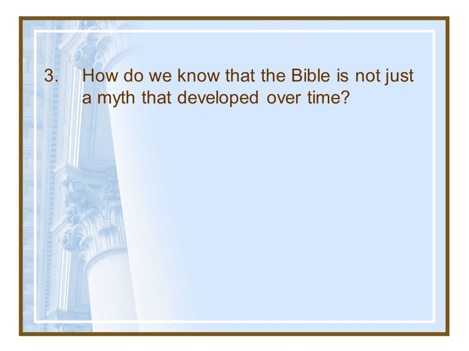 3. How do we know that the Bible is not just a myth that developed over time