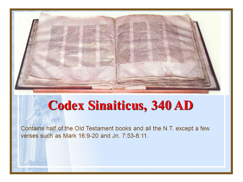 Codex Sinaiticus, 340 AD Contains half of the Old Testament books and all the N.T.