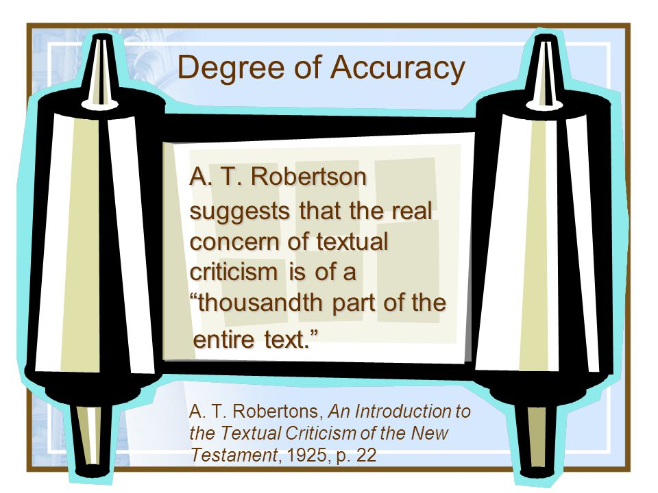Degree of Accuracy A. T. Robertson suggests that the real concern of textual criticism is of a thousandth part of the.