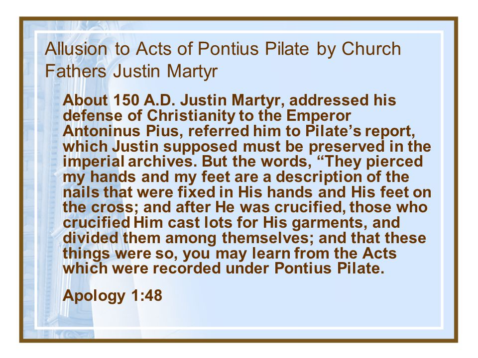 Allusion to Acts of Pontius Pilate by Church Fathers Justin Martyr