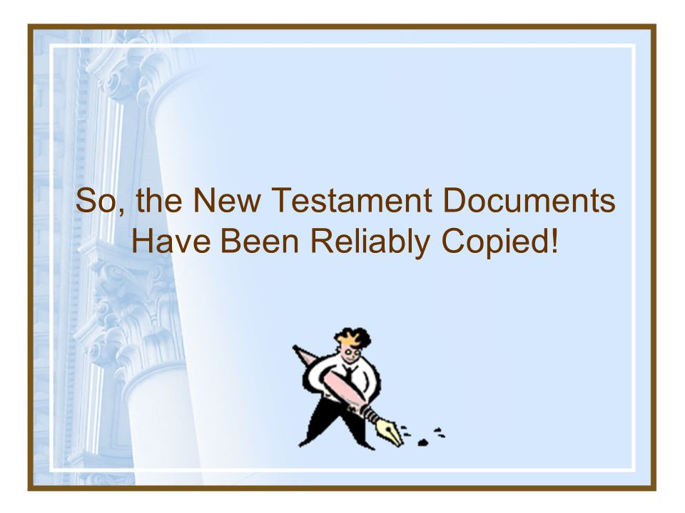 So, the New Testament Documents Have Been Reliably Copied!
