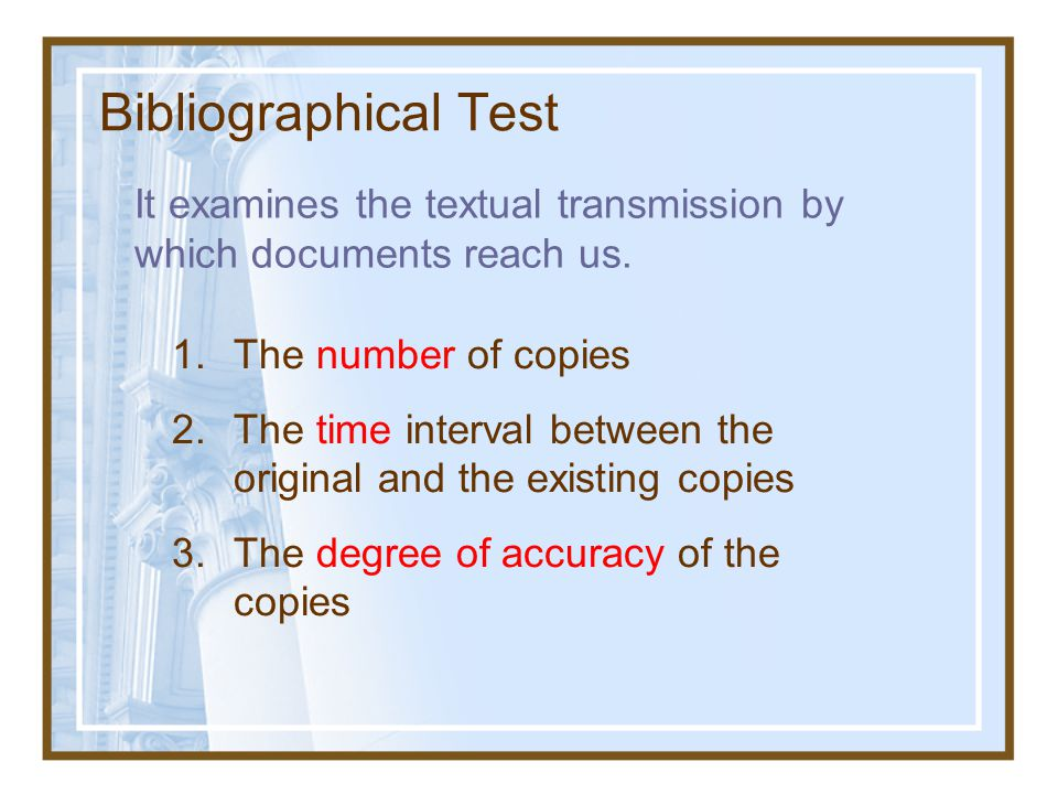 Bibliographical Test It examines the textual transmission by which documents reach us. 1. The number of copies.
