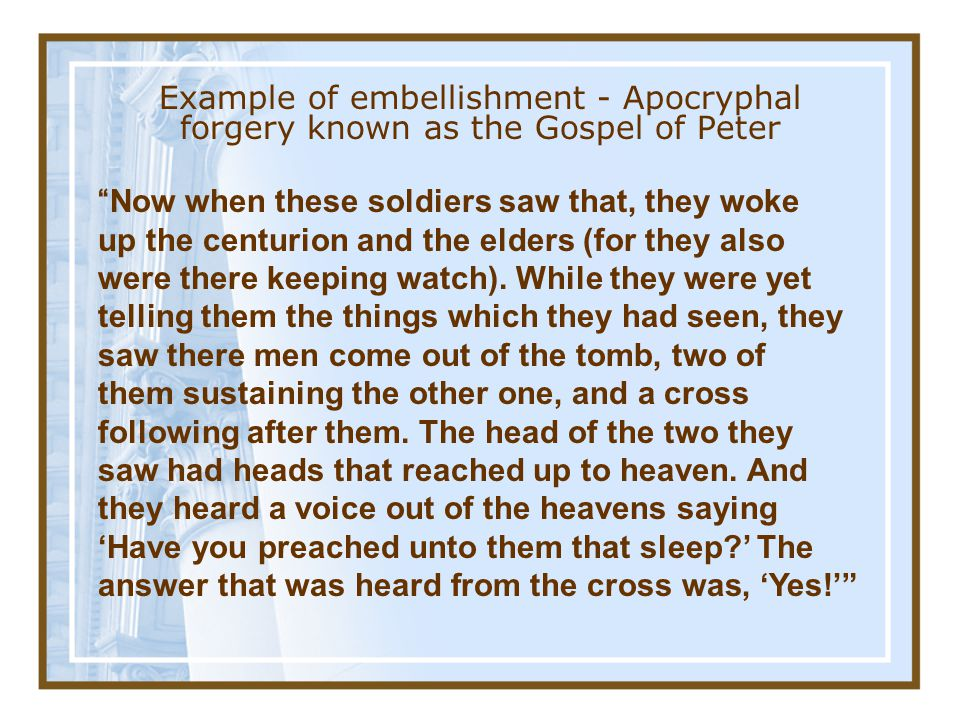 Example of embellishment - Apocryphal forgery known as the Gospel of Peter
