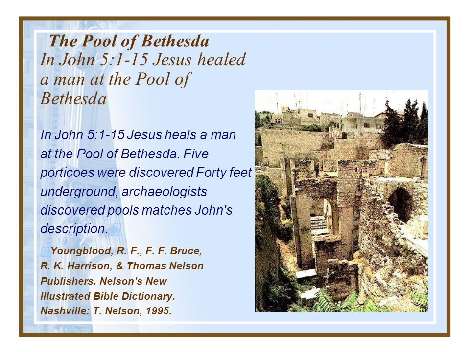The Pool of Bethesda In John 5:1-15 Jesus healed a man at the Pool of