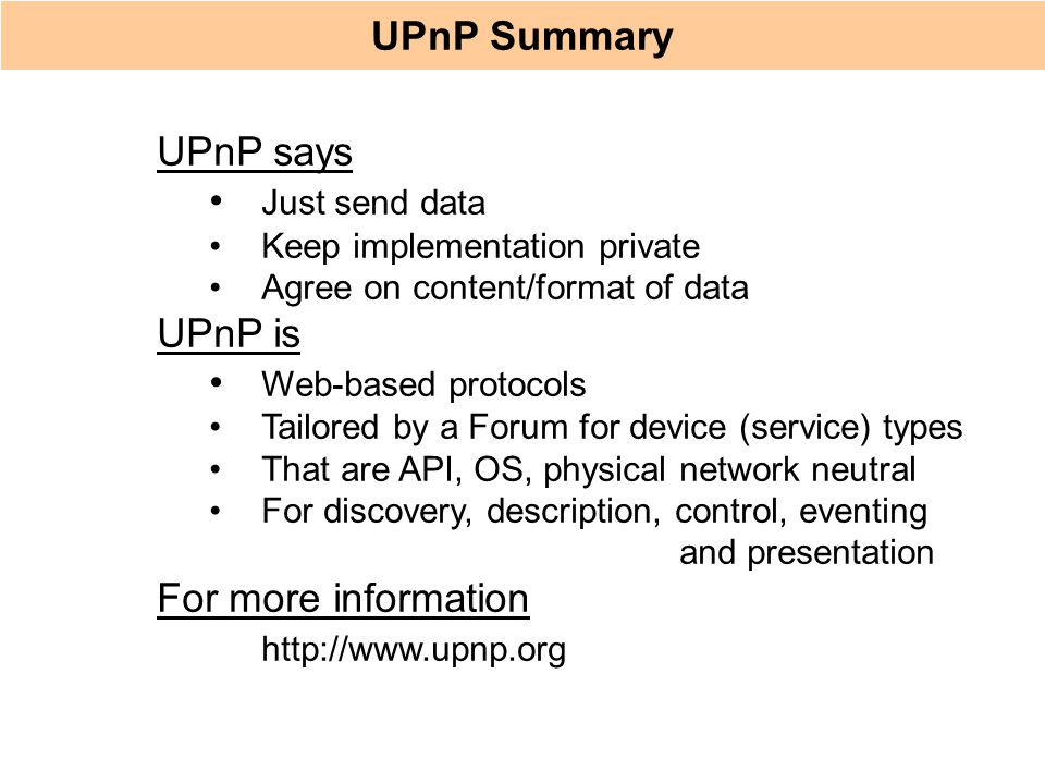 UPnP Summary UPnP says Just send data UPnP is Web-based protocols