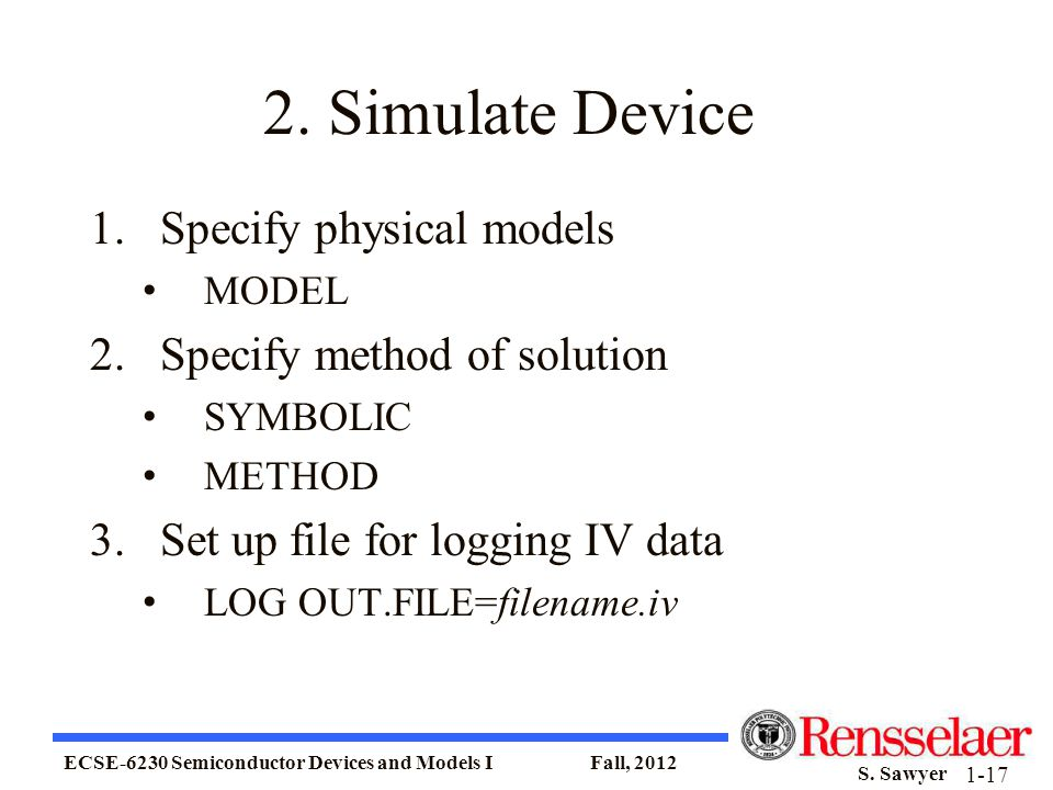 2. Simulate Device Specify physical models Specify method of solution