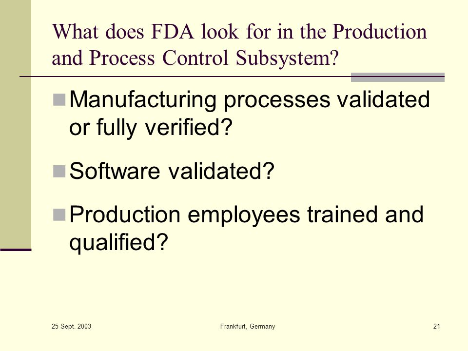 Manufacturing processes validated or fully verified