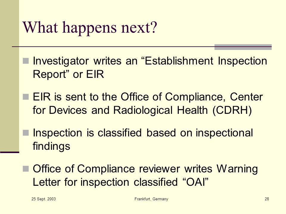 What happens next Investigator writes an Establishment Inspection Report or EIR.