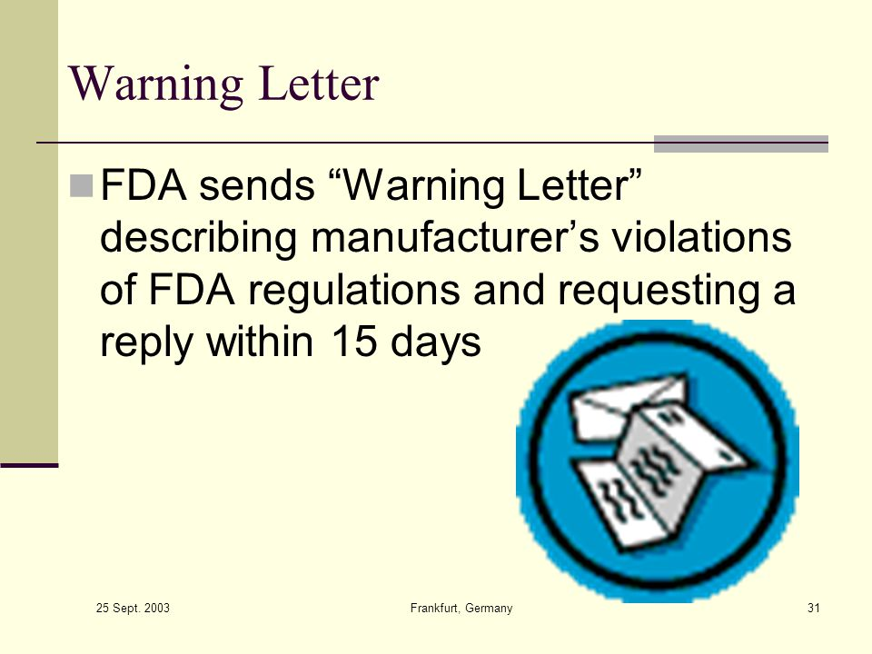 Warning Letter FDA sends Warning Letter describing manufacturer's violations of FDA regulations and requesting a reply within 15 days.