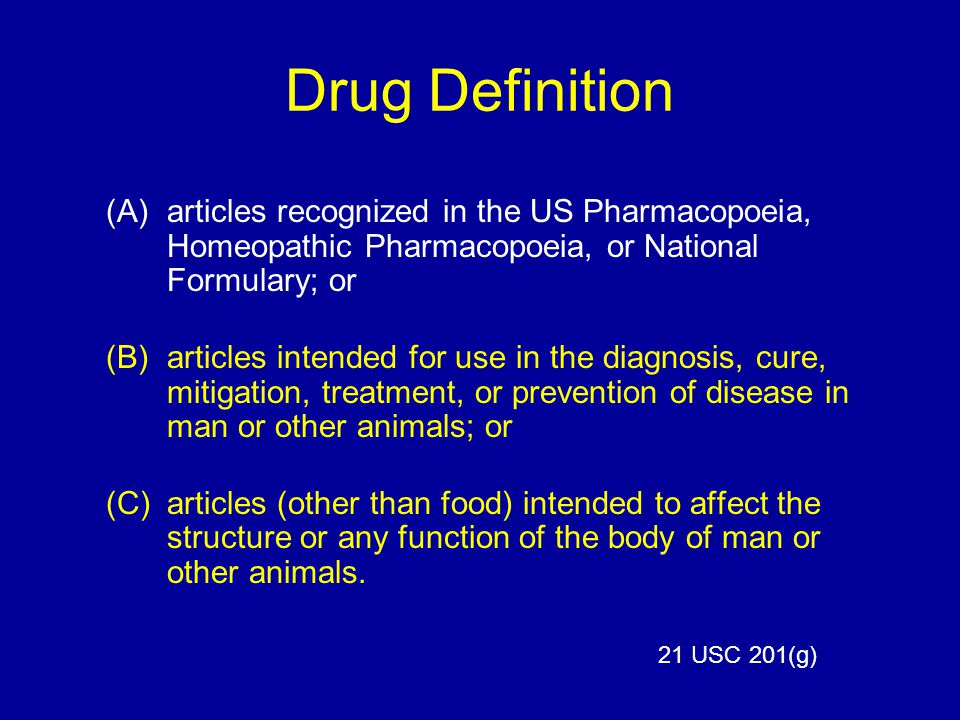 Drug Definition (A) articles recognized in the US Pharmacopoeia, Homeopathic Pharmacopoeia, or National Formulary; or.
