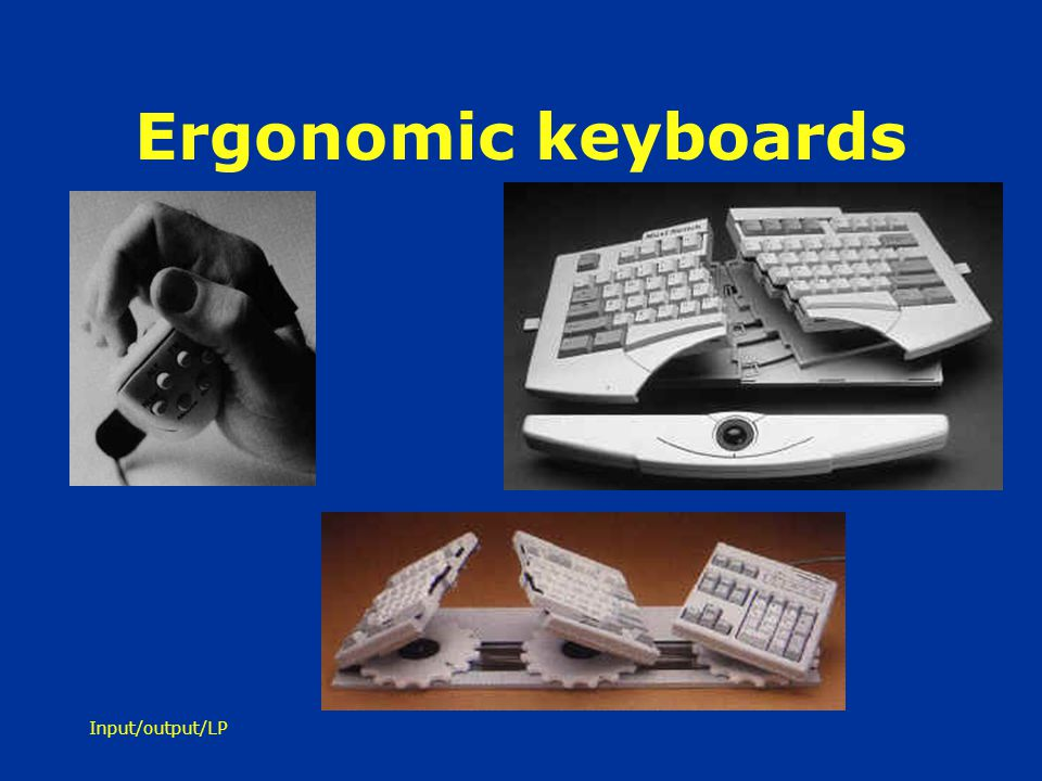 Ergonomic keyboards Input/output/LP