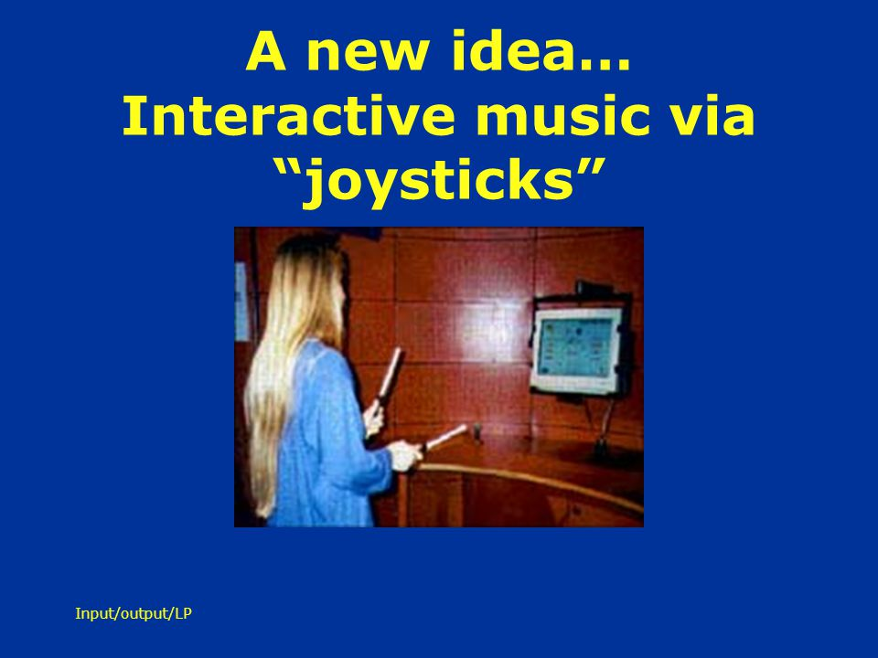 A new idea… Interactive music via joysticks