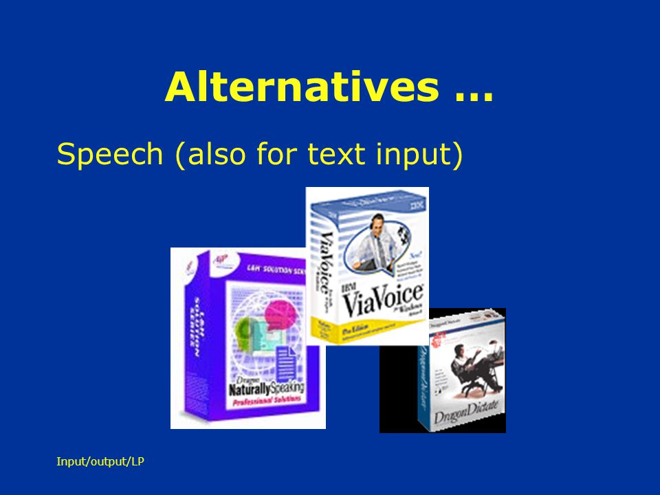 Alternatives … Speech (also for text input) Input/output/LP