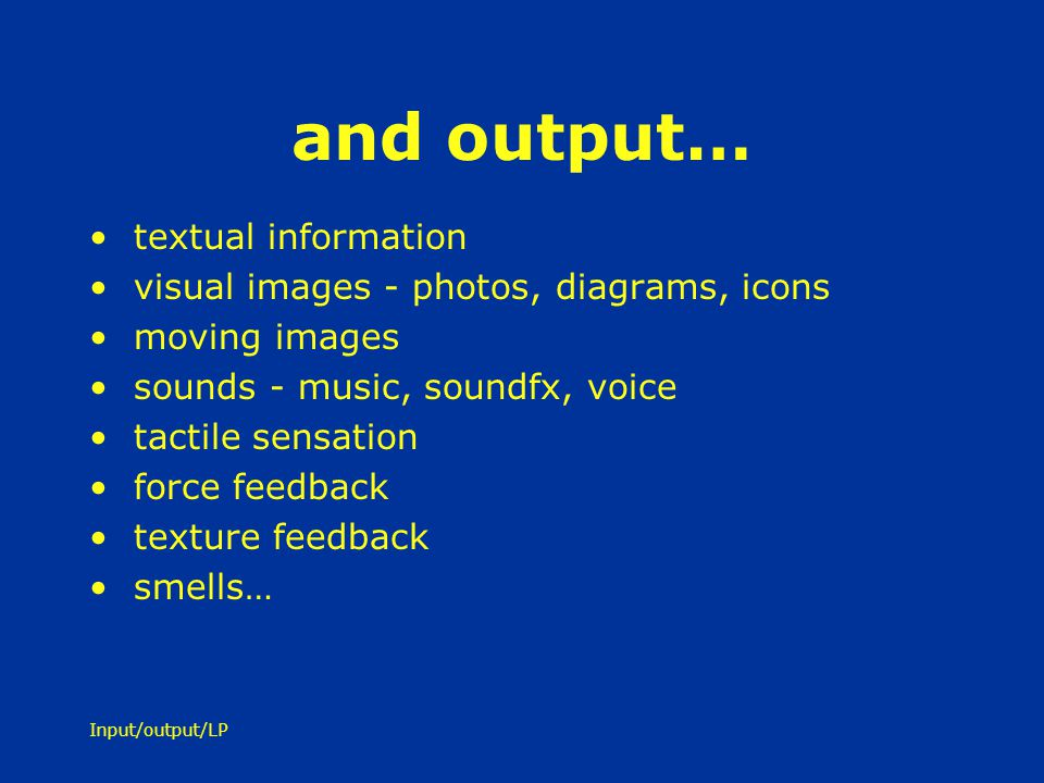 and output… textual information