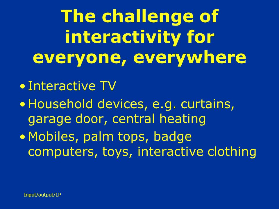 The challenge of interactivity for everyone, everywhere