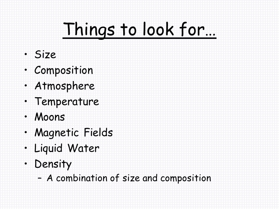 Things to look for… Size Composition Atmosphere Temperature Moons