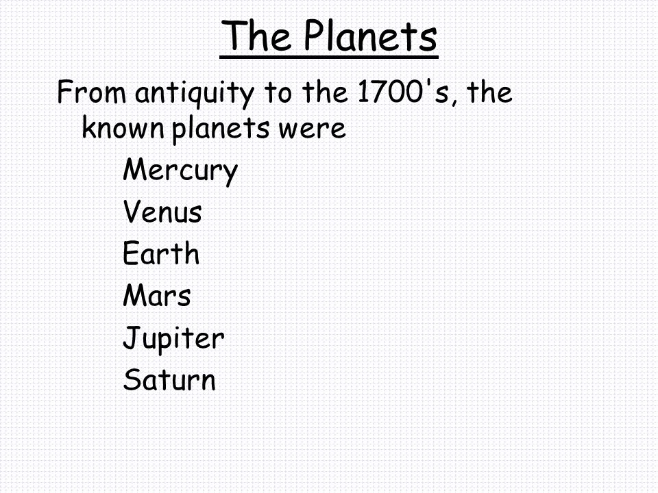 The Planets From antiquity to the 1700 s, the known planets were