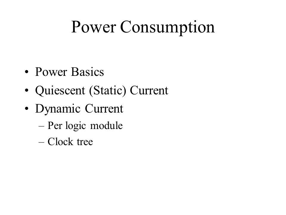 Power Consumption Power Basics Quiescent (Static) Current