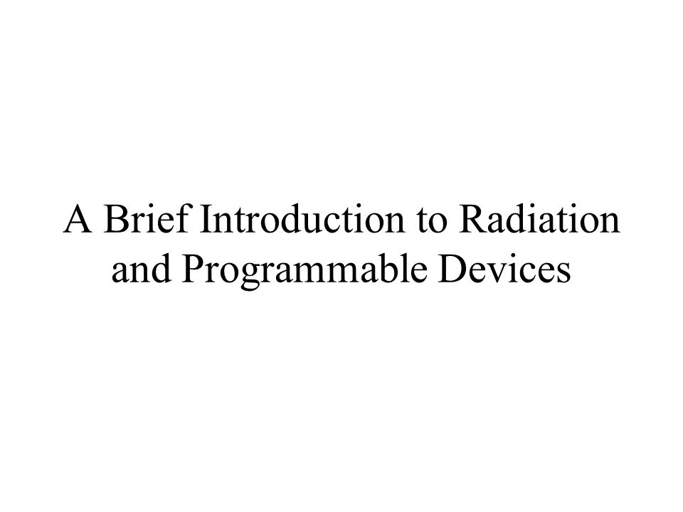 A Brief Introduction to Radiation and Programmable Devices
