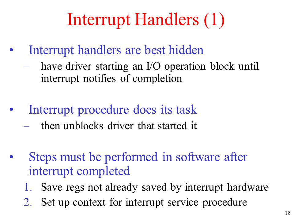 Interrupt Handlers (1) Interrupt handlers are best hidden