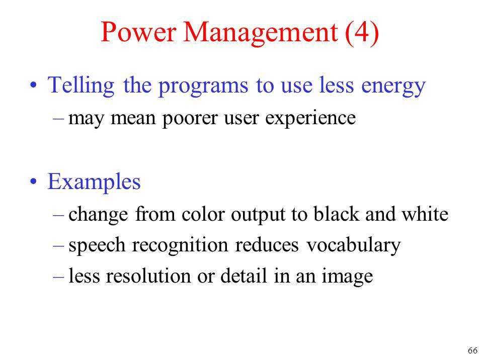 Power Management (4) Telling the programs to use less energy Examples