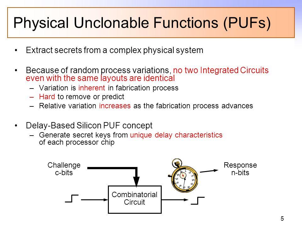 Why PUFs PUF can generate a unique secret key / ID
