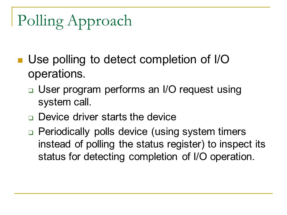 Polling Approach Use polling to detect completion of I/O operations.