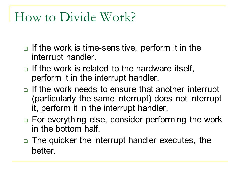 How to Divide Work If the work is time-sensitive, perform it in the interrupt handler.